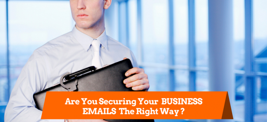 Assessment: Are You Securing Your BUSINESS EMAILS The Right Way?