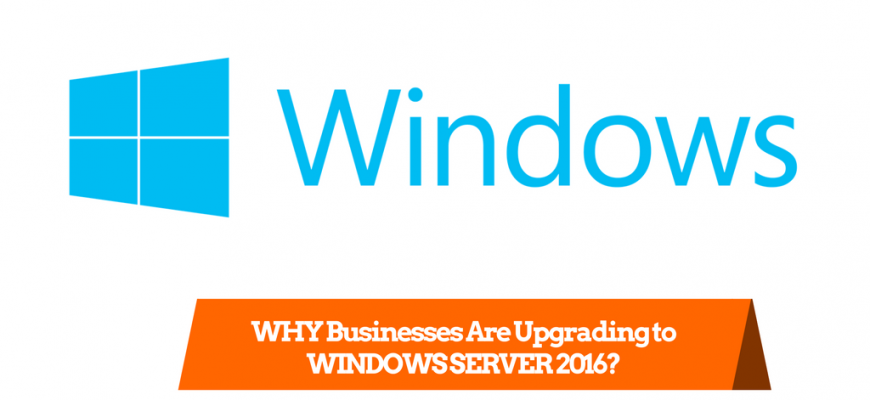 WHY Businesses Are Upgrading to WINDOWS SERVER 2016?
