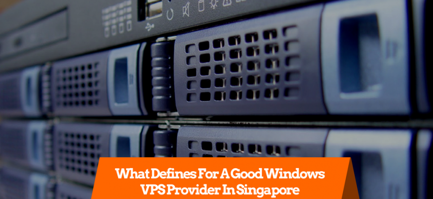 What Defines For A Good Windows VPS Provider In Singapore?