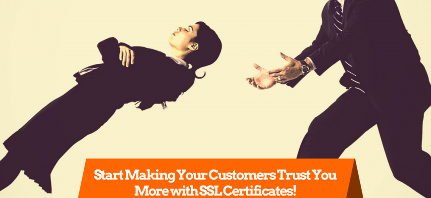 Start Making Your Customers Trust You More with SSL Certificates!