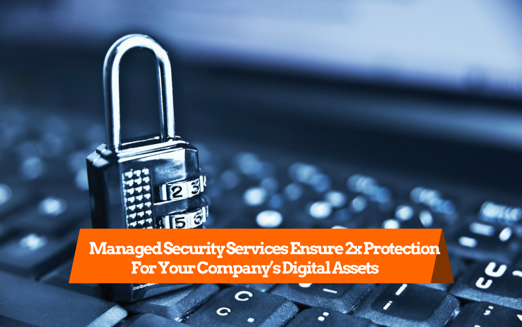 Managed Security Services Ensure 2x Protection For Your Digital Assets
