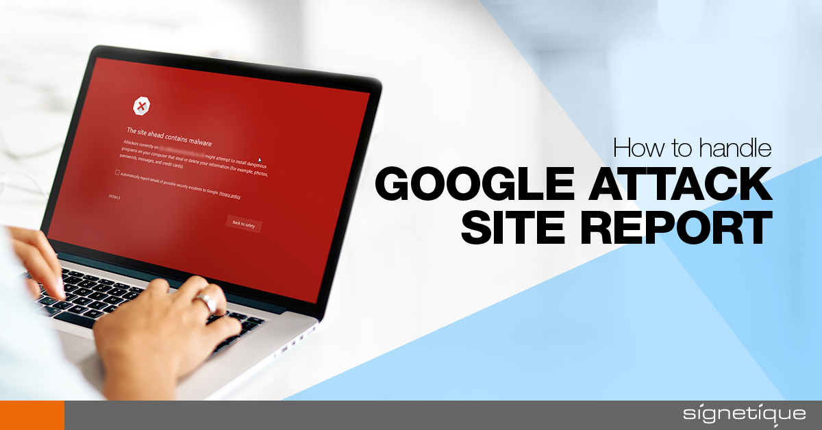 How to handle Google Attack Site Report?