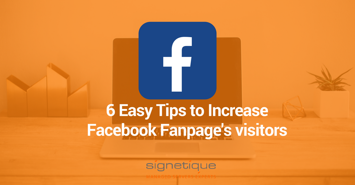 6 tips to increase Facebook Fanpage visitors
