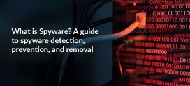 What is Spyware? A guide to spyware detection, prevention, and removal